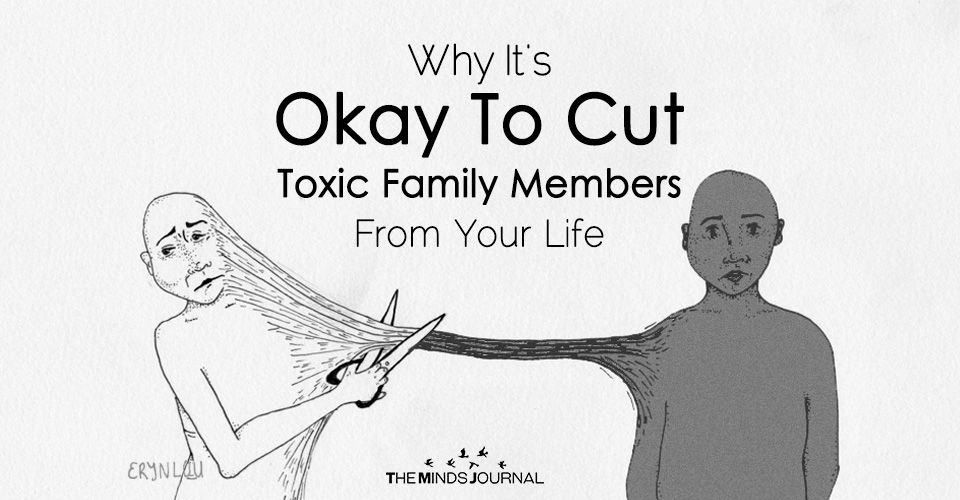 Why It's Okay To Cut Toxic Family Members Out of Your Life